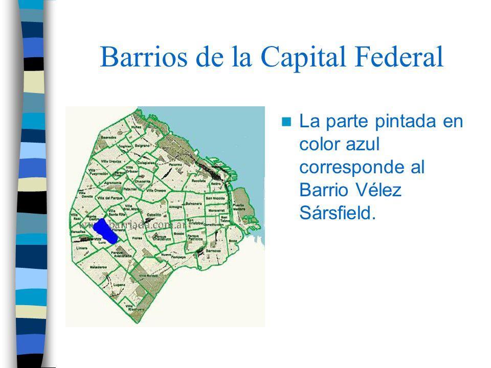 Barrios de la Capital Federal La parte pintada en color azul corresponde al Barrio Vélez Sársfield.