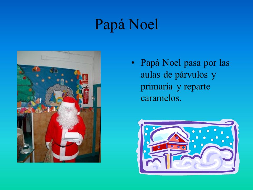 Papá Noel Papá Noel pasa por las aulas de párvulos y primaria y reparte caramelos.