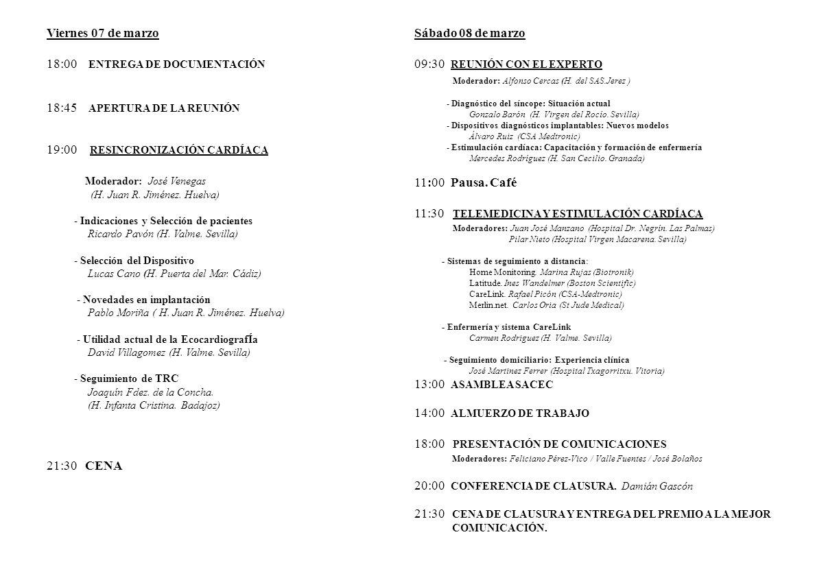Viernes 07 de marzo 18:00 ENTREGA DE DOCUMENTACIÓN 18:45 APERTURA DE LA REUNIÓN 19:00 RESINCRONIZACIÓN CARDÍACA Moderador: José Venegas (H.