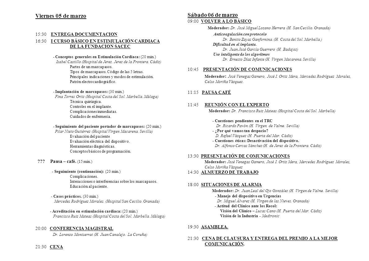 Viernes 05 de marzo 15:30 ENTREGA DOCUMENTACION 16:30 I CURSO BÁSICO EN ESTIMULACIÓN CARDIACA DE LA FUNDACION SACEC - Conceptos generales en Estimulación Cardiaca: (20 min.) Isabel Castillo (Hospital de Jerez.