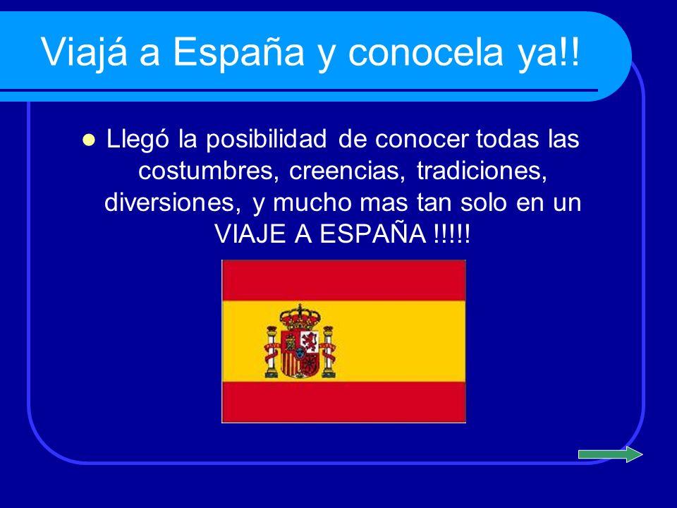 Viajá a España y conocela ya!! Llegó la posibilidad de conocer todas las costumbres, creencias, tradiciones, diversiones, y mucho mas tan solo en un V