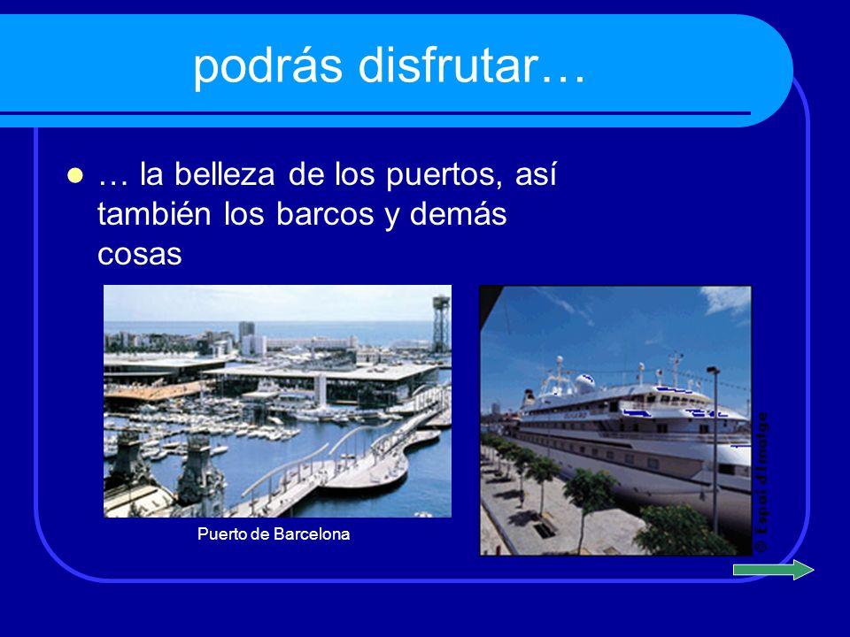 podrás disfrutar… … la belleza de los puertos, así también los barcos y demás cosas Puerto de Barcelona