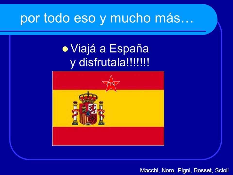por todo eso y mucho más… Viajá a España y disfrutala!!!!!!! FIN Macchi, Noro, Pigni, Rosset, Scioli