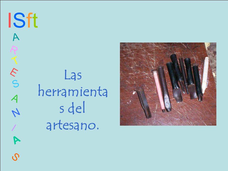 ISftISft A R T E S A N I A S Las herramienta s del artesano.