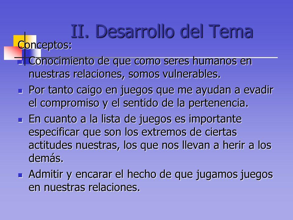 II. Desarrollo del Tema Conceptos: Conocimiento de que como seres humanos en nuestras relaciones, somos vulnerables. Conocimiento de que como seres hu