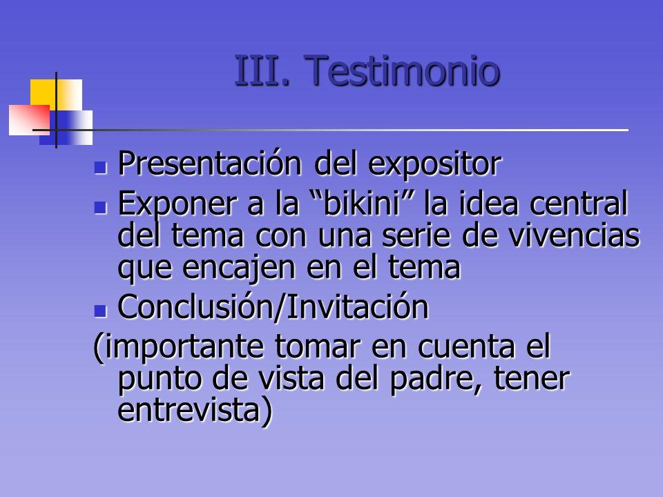 III. Testimonio Presentación del expositor Presentación del expositor Exponer a la bikini la idea central del tema con una serie de vivencias que enca