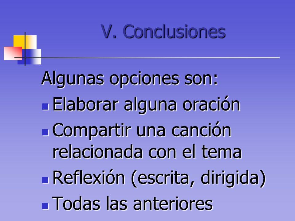 V. Conclusiones Algunas opciones son: Elaborar alguna oración Elaborar alguna oración Compartir una canción relacionada con el tema Compartir una canc