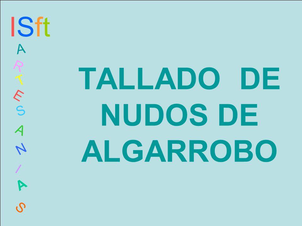 TALLADO DE NUDOS DE ALGARROBO ISftISft A R T E S A N I A S