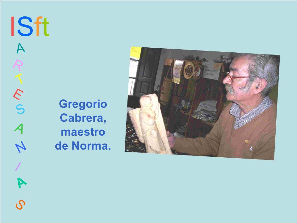ISftISft A R T E S A N I A S Gregorio Cabrera, maestro de Norma.