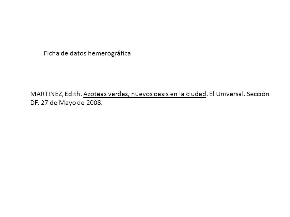 Ficha de datos hemerográfica MARTINEZ, Edith. Azoteas verdes, nuevos oasis en la ciudad. El Universal. Sección DF. 27 de Mayo de 2008.