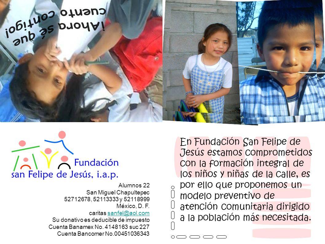 En Fundación San Felipe de Jesús estamos comprometidos con la formación integral de los niños y niñas de la calle, es por ello que proponemos un modelo preventivo de atención comunitaria dirigido a la población más necesitada.