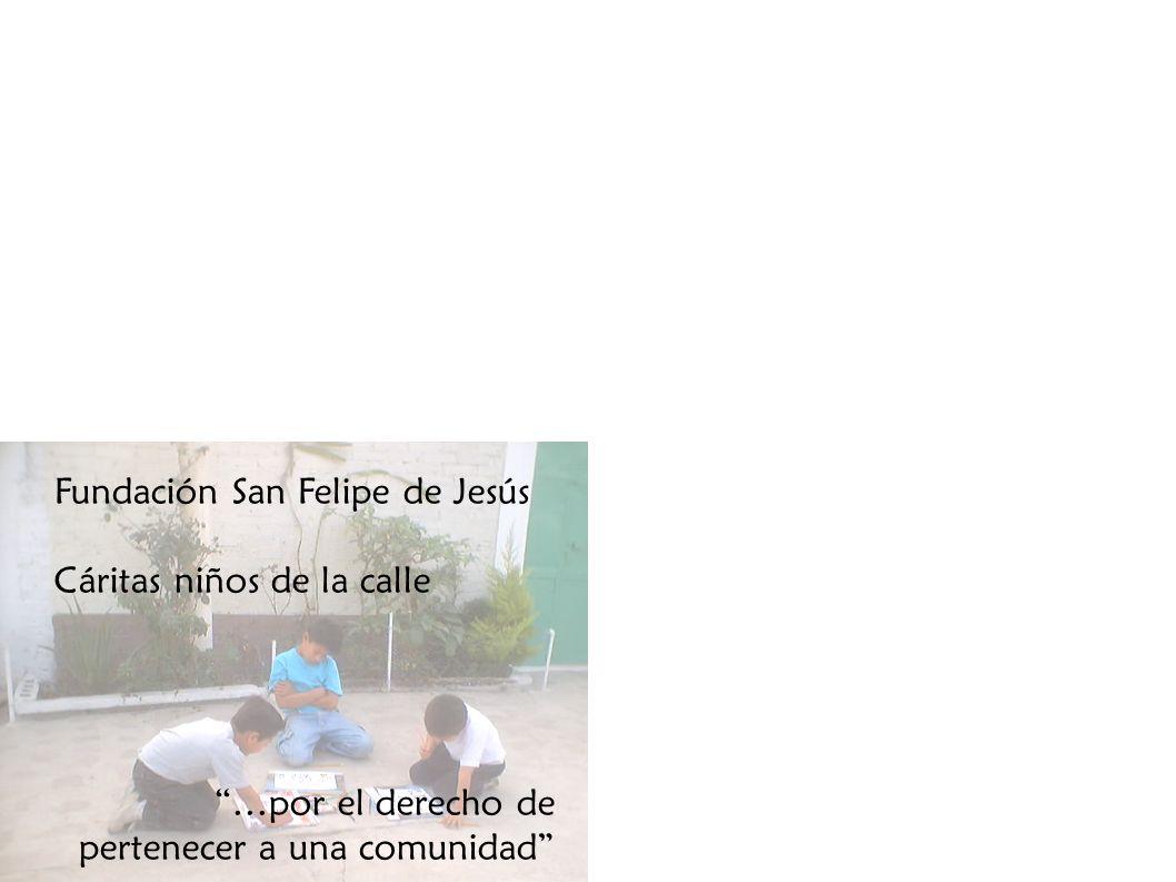 Fundación San Felipe de Jesús Cáritas niños de la calle …por el derecho de pertenecer a una comunidad