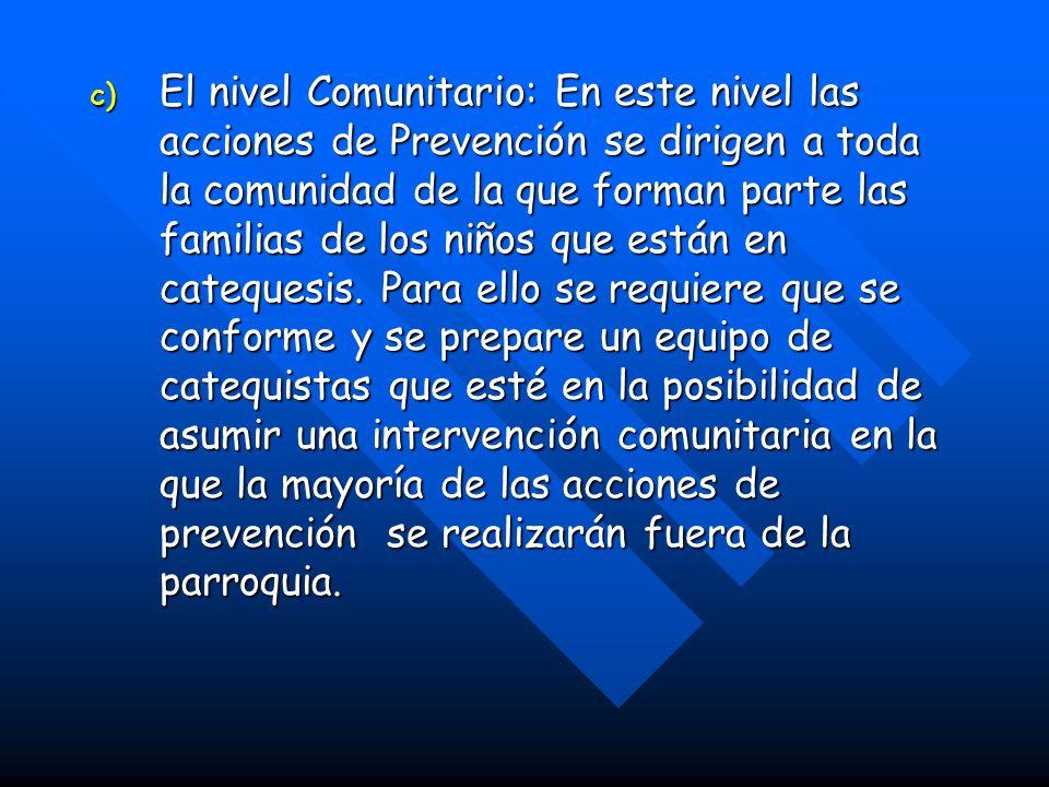 c) El nivel Comunitario: En este nivel las acciones de Prevención se dirigen a toda la comunidad de la que forman parte las familias de los niños que están en catequesis.