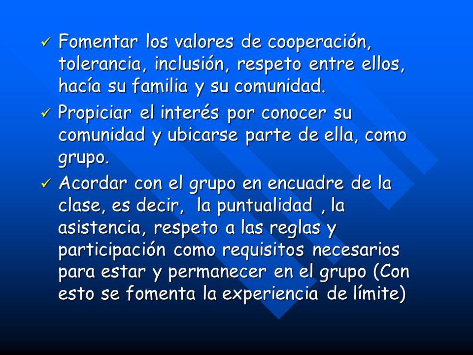 Fomentar los valores de cooperación, tolerancia, inclusión, respeto entre ellos, hacía su familia y su comunidad.