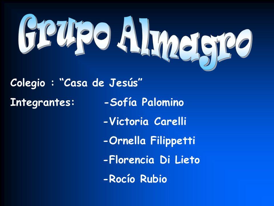 Colegio : Casa de Jesús Integrantes: -Sofía Palomino -Victoria Carelli -Ornella Filippetti -Florencia Di Lieto -Rocío Rubio
