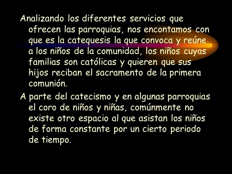 Analizando los diferentes servicios que ofrecen las parroquias, nos encontamos con que es la catequesis la que convoca y reúne a los niños de la comun