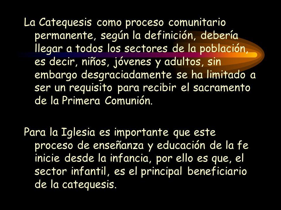 La Catequesis como proceso comunitario permanente, según la definición, debería llegar a todos los sectores de la población, es decir, niños, jóvenes