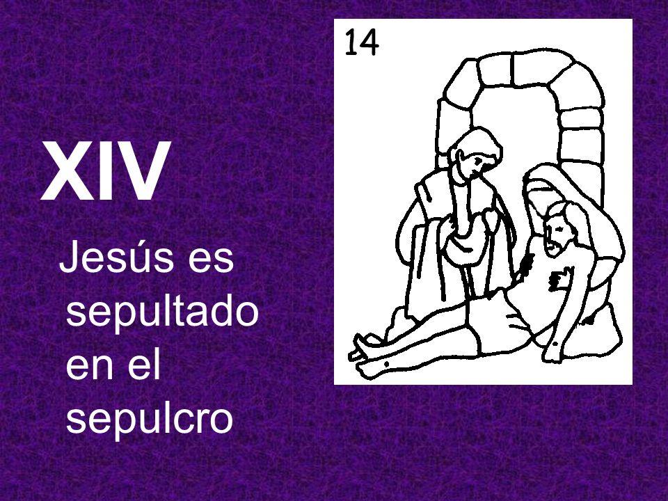 XIV Jesús es sepultado en el sepulcro