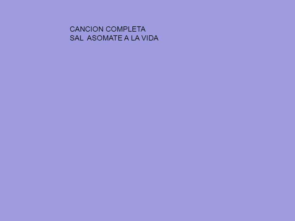 CANCION COMPLETA SAL ASOMATE A LA VIDA
