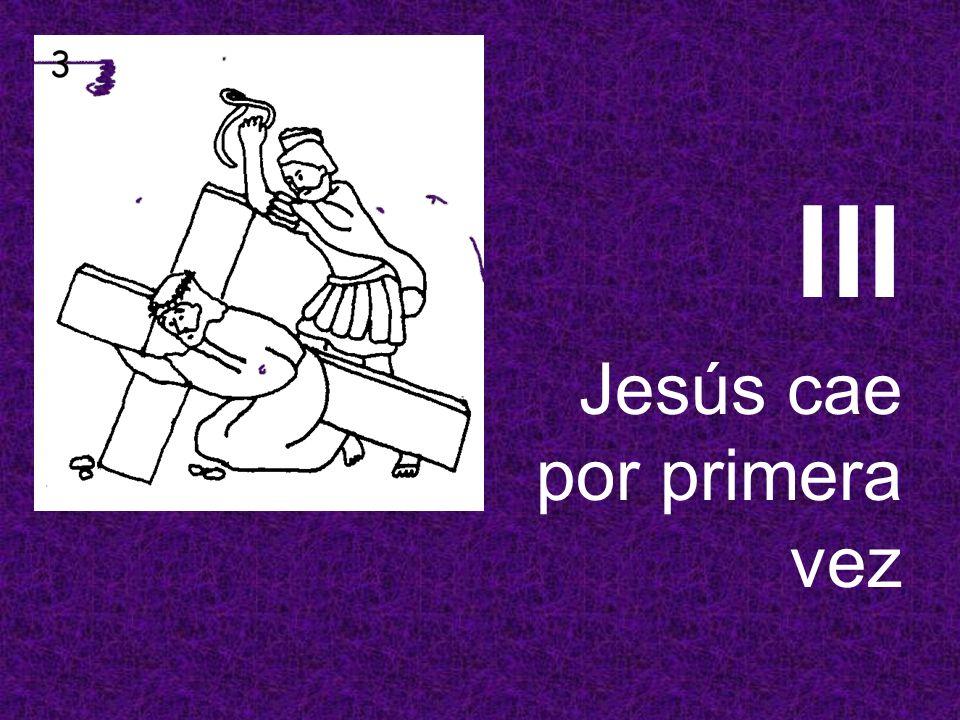 III Jesús cae por primera vez