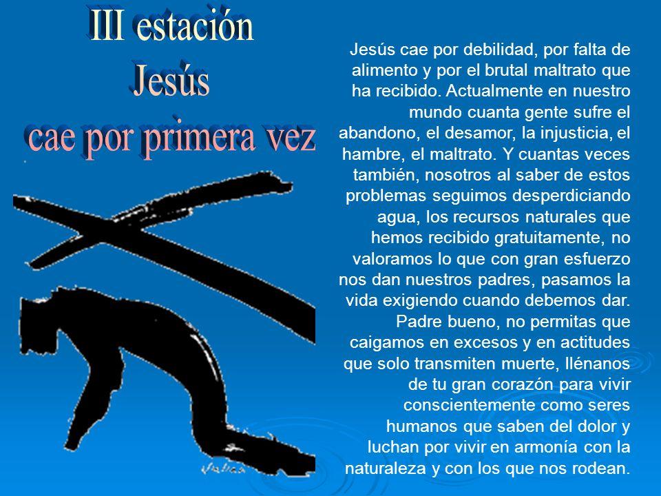 Jesús cae por debilidad, por falta de alimento y por el brutal maltrato que ha recibido. Actualmente en nuestro mundo cuanta gente sufre el abandono,