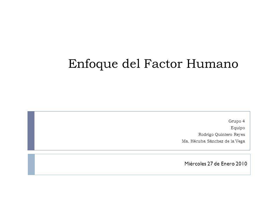 Enfoque del Factor Humano Grupo 4 Equipo Rodrigo Quintero Reyes Ma.
