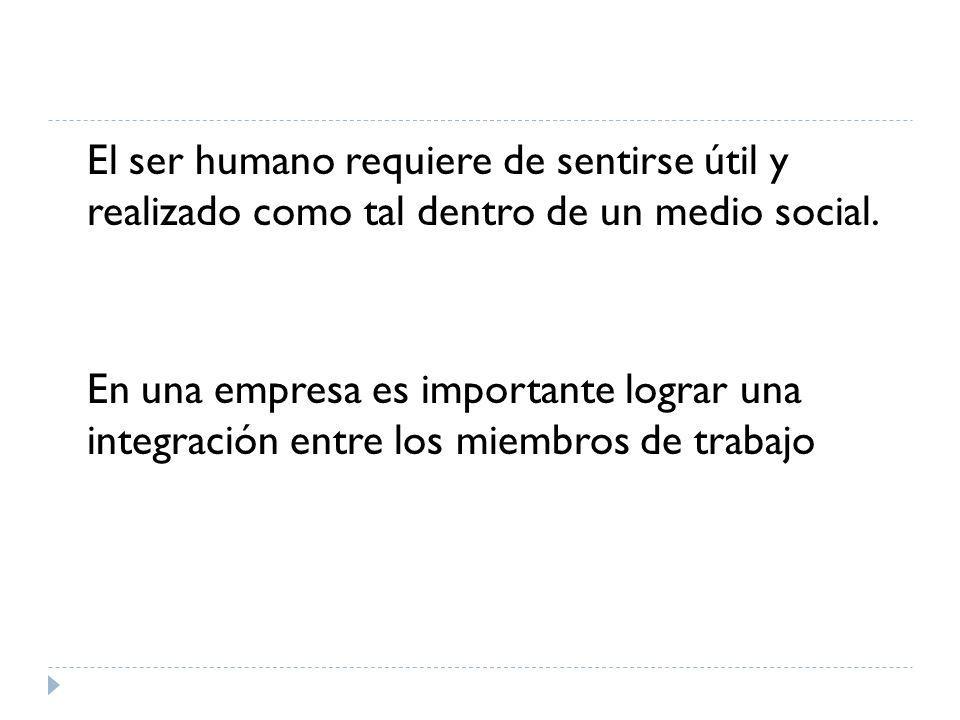 El ser humano requiere de sentirse útil y realizado como tal dentro de un medio social.