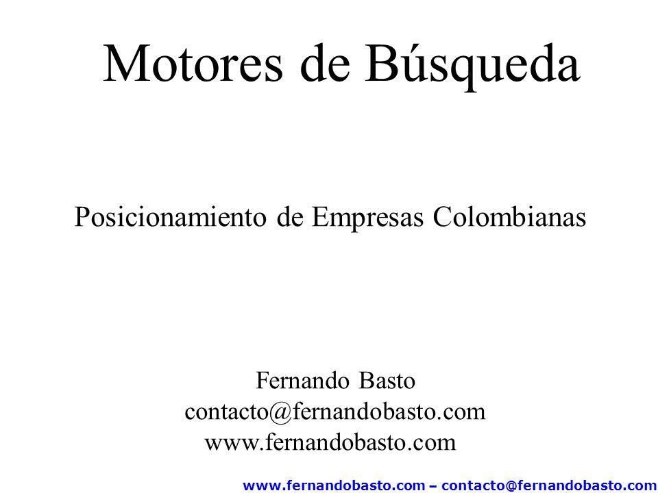 www.fernandobasto.com – contacto@fernandobasto.com Motores de Búsqueda Posicionamiento de Empresas Colombianas Fernando Basto contacto@fernandobasto.com www.fernandobasto.com