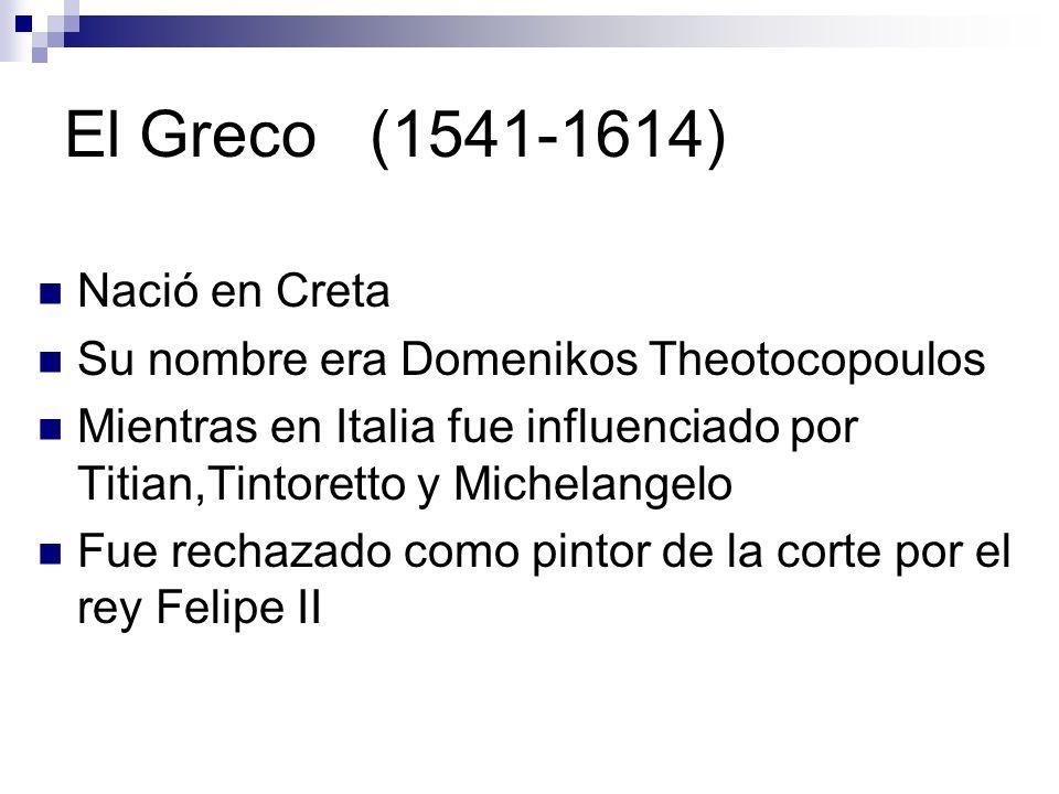 El Greco (1541-1614) Nació en Creta Su nombre era Domenikos Theotocopoulos Mientras en Italia fue influenciado por Titian,Tintoretto y Michelangelo Fu