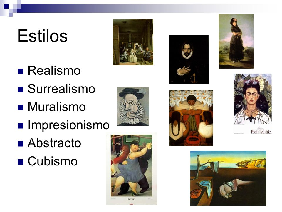 Estilos Realismo Surrealismo Muralismo Impresionismo Abstracto Cubismo