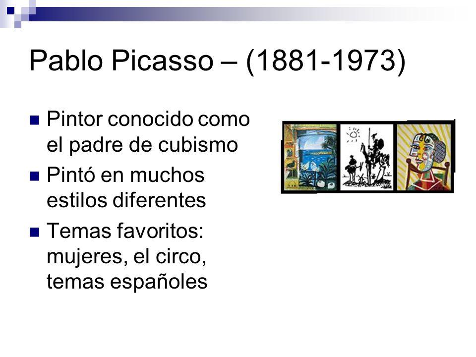 Pablo Picasso – (1881-1973) Pintor conocido como el padre de cubismo Pintó en muchos estilos diferentes Temas favoritos: mujeres, el circo, temas espa