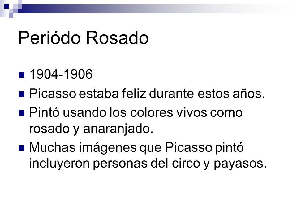 Periódo Rosado 1904-1906 Picasso estaba feliz durante estos años. Pintó usando los colores vivos como rosado y anaranjado. Muchas imágenes que Picasso