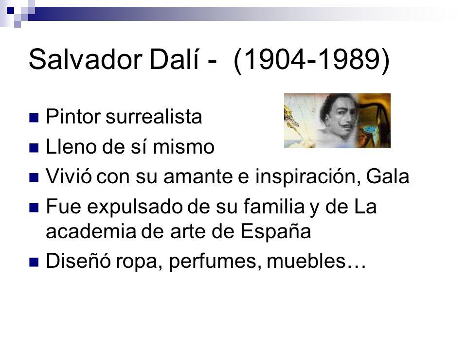 Salvador Dalí - (1904-1989) Pintor surrealista Lleno de sí mismo Vivió con su amante e inspiración, Gala Fue expulsado de su familia y de La academia