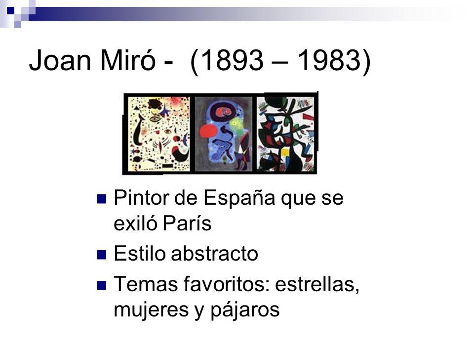 Joan Miró - (1893 – 1983) Pintor de España que se exiló París Estilo abstracto Temas favoritos: estrellas, mujeres y pájaros
