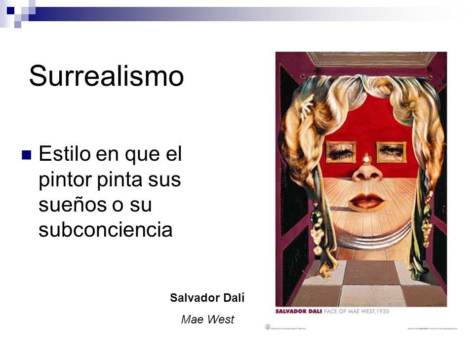 Surrealismo Estilo en que el pintor pinta sus sueños o su subconciencia Salvador Dalí Mae West