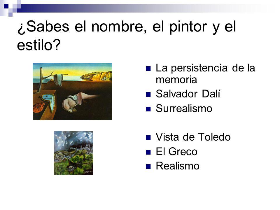 ¿Sabes el nombre, el pintor y el estilo? La persistencia de la memoria Salvador Dalí Surrealismo Vista de Toledo El Greco Realismo