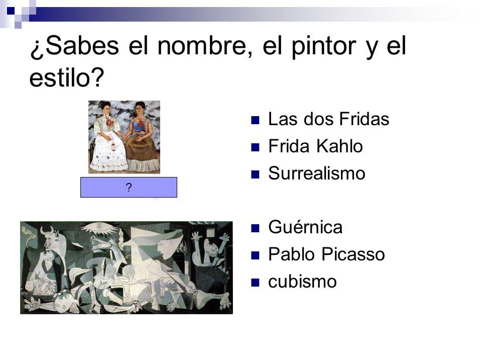 ¿Sabes el nombre, el pintor y el estilo? Las dos Fridas Frida Kahlo Surrealismo Guérnica Pablo Picasso cubismo ?