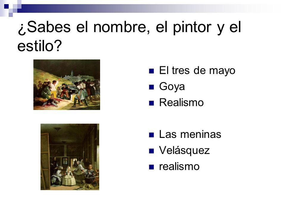 ¿Sabes el nombre, el pintor y el estilo? El tres de mayo Goya Realismo Las meninas Velásquez realismo