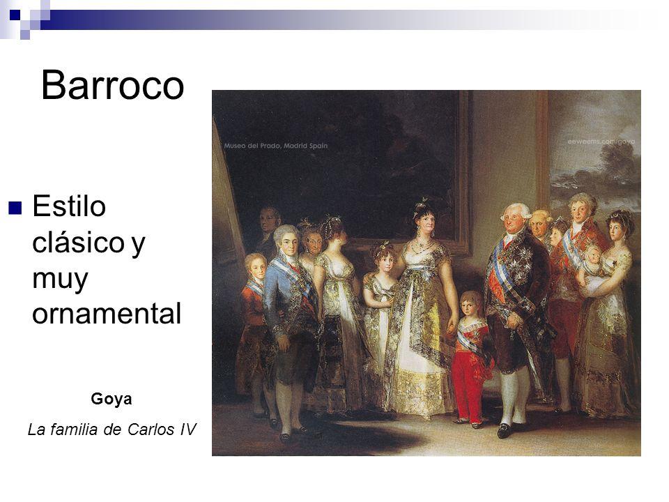 Barroco Estilo clásico y muy ornamental Goya La familia de Carlos IV