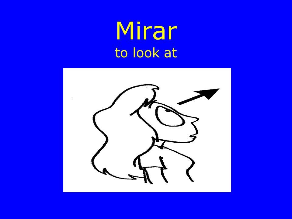 Mirar to look at