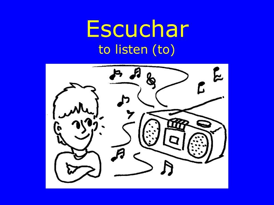 Escuchar to listen (to)
