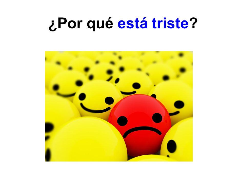 ¿Por qué está triste?