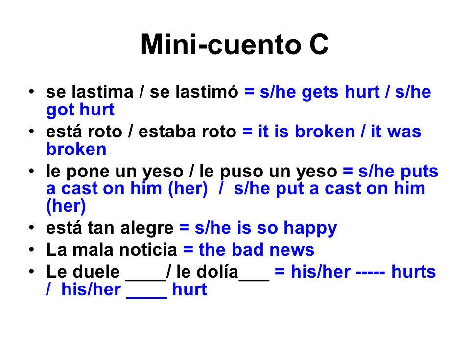 Mini-cuento C se lastima / se lastimó = s/he gets hurt / s/he got hurt está roto / estaba roto = it is broken / it was broken le pone un yeso / le pus