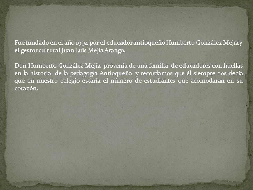 Fue fundado en el año 1994 por el educador antioqueño Humberto González Mejía y el gestor cultural Juan Luis Mejía Arango.