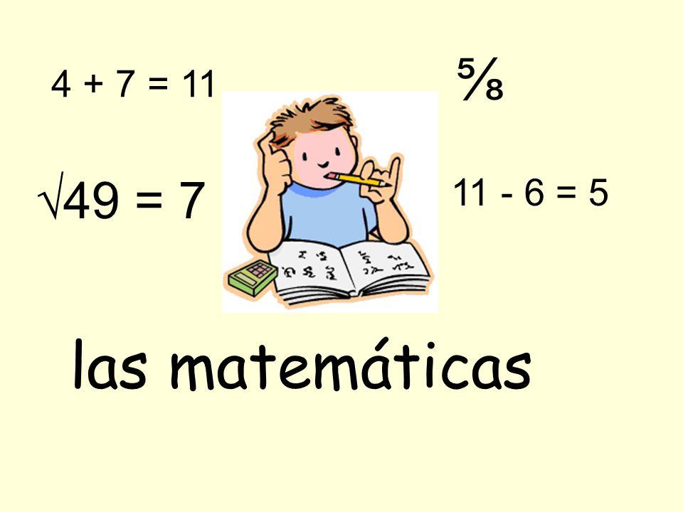 4 + 7 = 11 las matemáticas 49 = 7 11 - 6 = 5