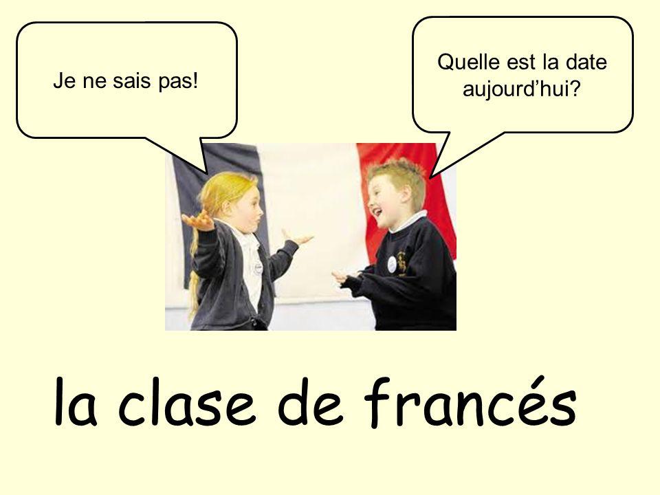 la clase de francés Quelle est la date aujourdhui Je ne sais pas!