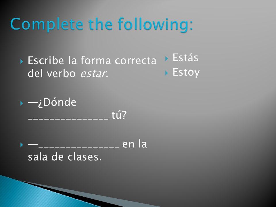 Escribe la forma correcta del verbo estar. ¿Dónde _______________ tú.