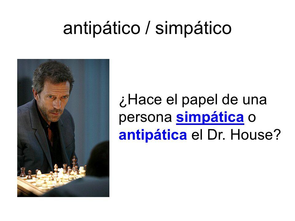 antipático / simpático ¿Hace el papel de una persona simpática o antipática el Dr. House?