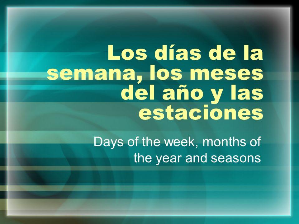 Los días de la semana lunesMonday martesTuesday miércolesWednesday juevesThursday viernesFriday sábadoSaturday domingoSunday Days of the week are not capitalized in Spanish!!!