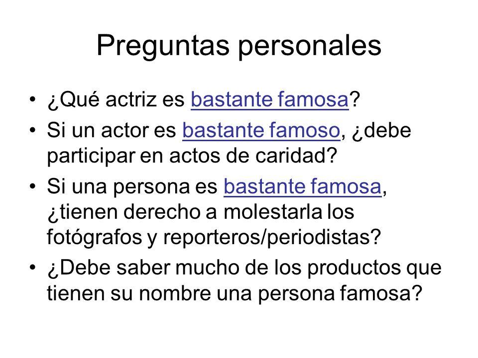 Preguntas personales ¿Qué actriz es bastante famosa? Si un actor es bastante famoso, ¿debe participar en actos de caridad? Si una persona es bastante